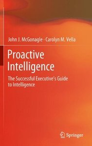 Proactive Intelligence: The Successful Executive's Guide to Intelligence (repost)