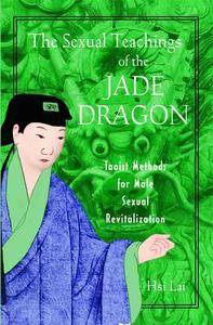 The Sexual Teachings of the Jade Dragon: Taoist Methods for Male Sexual Revitalization (repost)