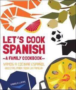 Let's Cook Spanish: A Family Cookbook / Vamos a Cocinar Español, Recetas Para Toda la Familia