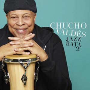 Chucho Valdes - Jazz Batá 2 (2018) [Official Digital Download]