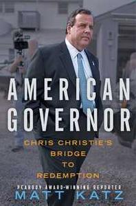 «American Governor: Chris Christie's Bridge to Redemption» by Matt Katz