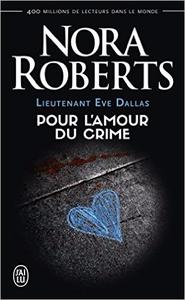 Lieutenant Eve Dallas - Tome 41 - Pour l'amour du crime - Nora Roberts