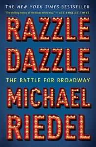 «Razzle Dazzle: The Battle for Broadway» by Michael Riedel