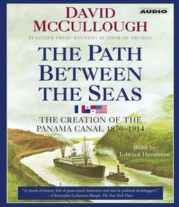 «The Path Between the Seas: The Creation of the Panama Canal, 1870-1914» by David McCullough