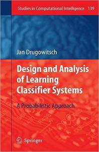 Design and Analysis of Learning Classifier Systems: A Probabilistic Approach (Repost)