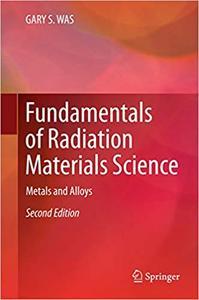 Fundamentals of Radiation Materials Science: Metals and Alloys (Repost)