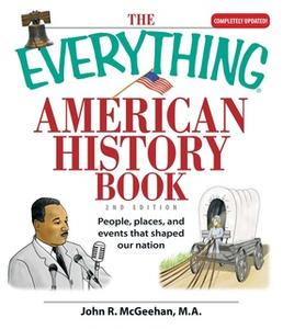 «The Everything American History Book: People, Places, and Events That Shaped Our Nation» by John R McGeehan