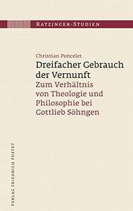 Dreifacher Gebrauch der Vernunft: Zum Verhältnis von Theologie und Philosophie bei Gottlieb Söhngen