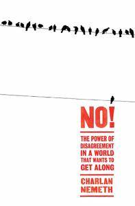 No!: The Power of Disagreement in a World that Wants to Get Along