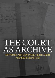 The Court as Archive by Ann Genovese, Trish Luker, Trish, et al.