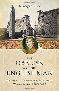The Obelisk and the Englishman: The Pioneering Discoveries of Egyptologist William Bankes (repost)