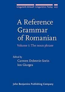 A Reference Grammar of Romanian: Volume 1: The noun phrase (Linguistik Aktuell/Linguistics Today)