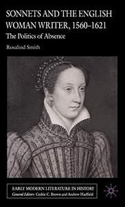 Sonnets and the English Woman Writer, 1560-1621: The Politics of Absence (Early Modern Literature in History)