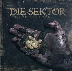 Die Sektor - To be fed upon (2006)