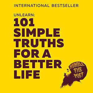 Unlearn: 101 Simple Truths for a Better Life [Audiobook]