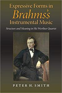 Expressive Forms in Brahms's Instrumental Music: Structure and Meaning in His Werther Quartet