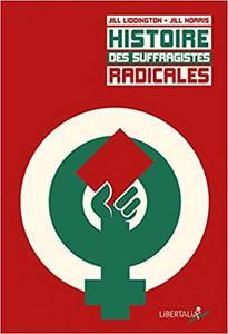 Histoire des suffragistes radicales : Le combat oublié des ouvrières du Nord de l'Angleterre - Jill Liddington & Jill Norris
