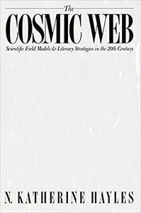 The Cosmic Web: Scientific Field Models and Literary Strategies in the Twentieth Century