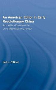 American Editor in Early Revolutionary China: John William Powell and the China Weekly Monthly Review (East Asia (New York, N.Y