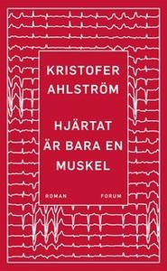 «Hjärtat är bara en muskel» by Kristofer Ahlström
