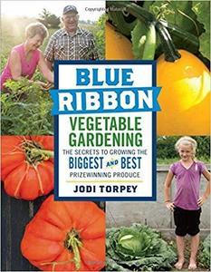 Blue Ribbon Vegetable Gardening  [Repost]