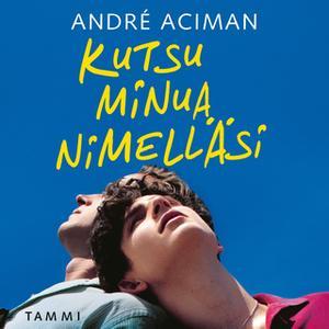 «Kutsu minua nimelläsi» by Andre Aciman
