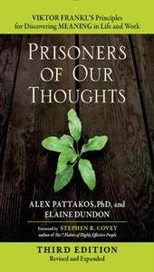Prisoners of Our Thoughts : Viktor Frankl's Principles for Discovering Meaning in Life and Work, Third Edition