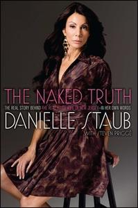 «The Naked Truth: The Real Story Behind the Real Housewife of New Jersey – In Her Own Words» by Danielle Staub