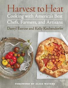 Harvest to Heat: Cooking with America's Best Chefs, Farmers, and Artisans (repost)