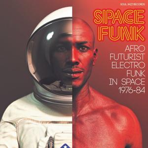 Various Artists - Soul Jazz Records presents SPACE FUNK - Afro-Futurist Electro Funk in Space 1976-84 (2019)