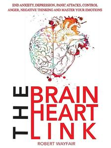 The Brain Heart Link: End Anxiety, Depression, Panic Attacks, Control Anger