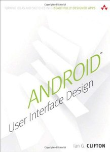 Android User Interface Design: Turning Ideas and Sketches into Beautifully Designed Apps (repost)