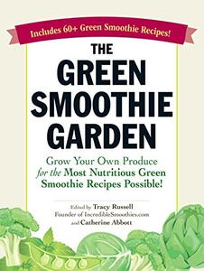 The Green Smoothie Garden: Grow Your Own Produce for the Most Nutritious Green Smoothie Recipes Possible! (Repost)