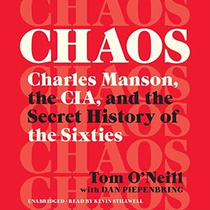 Chaos: Charles Manson, the CIA, and the Secret History of the Sixties [Audiobook]