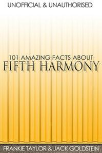 «101 Amazing Facts about Fifth Harmony» by Jack Goldstein,Frankie Taylor
