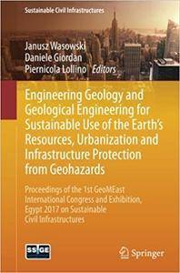 Engineering Geology and Geological Engineering for Sustainable Use of the Earth's Resources, Urbanization and Infrastructure