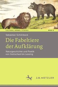 Die Fabeltiere der Aufklärung: Naturgeschichte und Poetik von Gottsched bis Lessing