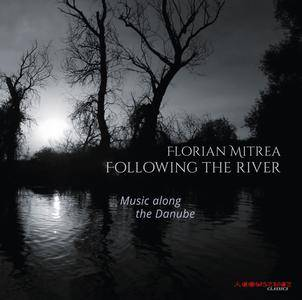 Florian Mitrea - Following the River: Music Along the Danube (2018)