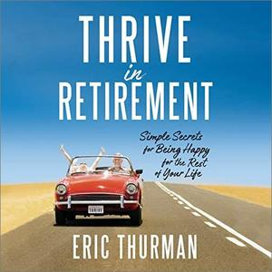 Thrive in Retirement: Simple Secrets for Being Happy for the Rest of Your Life [Audiobook]