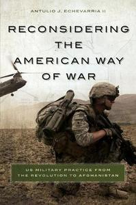 Reconsidering the American Way of War: US Military Practice from the Revolution to Afghanistan (Repost)