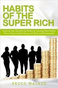 Habits of The Super Rich: Find Out How Rich People Think and Act Differently