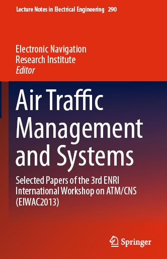 Air Traffic Management and Systems: Selected Papers of the 3rd ENRI International Workshop on ATM/CNS