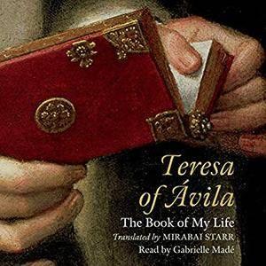 Teresa of Avila: The Book of My Life [Audiobook]