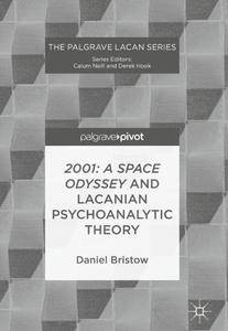 2001: A Space Odyssey and Lacanian Psychoanalytic Theory (The Palgrave Lacan Series) [Repost]