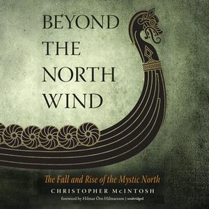 «Beyond the North Wind: The Fall and Rise of the Mystic North» by Christopher McIntosh