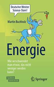 Energie – Wie verschwendet man etwas, das nicht weniger werden kann?, 2nd Edition
