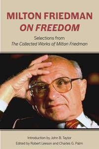 Milton Friedman on Freedom : Selections from The Collected Works of Milton Friedman