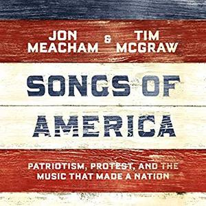 Songs of America: Patriotism, Protest, and the Music That Made a Nation [Audiobook]