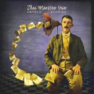 Shai Maestro Trio - Untold Stories (2015) [Official Digital Download]