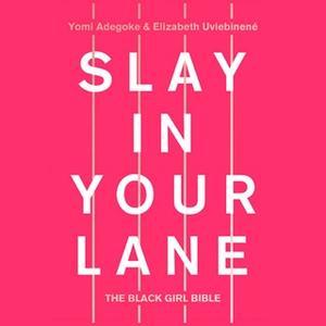 «Slay In Your Lane: The Black Girl Bible» by Yomi Adegoke,Elizabeth Uviebinené